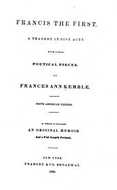 Francis the First: A Tragedy in Five Acts. With Other Poetical Pieces