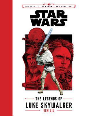 Journey to Star Wars The Last Jedi  The Legends of Luke Skywalker
