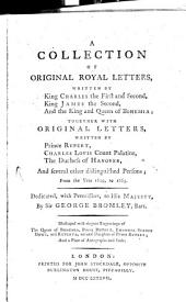 A Collection of Original Royal Letters, Written by King Charles I. and II., King James II. and the King and Queen of Bohemia