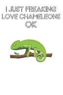 I Just Freaking Love Chameleons Ok