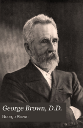 George Brown, D.D.: Pioneer-missionary and Explorer, an Autobiography