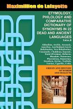 Vol.2. ETYMOLOGY, PHILOLOGY AND COMPARATIVE DICTIONARY OF SYNONYMS IN 22 DEAD AND ANCIENT LANGUAGES
