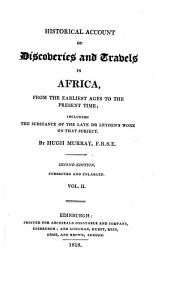 Historical Account of Discoveries and Travels in Africa: From the Earliest Ages to the Present Time; Including the Substance of Dr. Leyden's Work on that Subject, Volume 2
