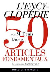 L'Encyclopédie: Anthologie de 50 articles fondamentaux