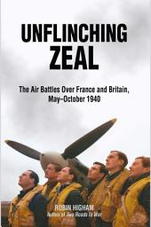Unflinching Zeal: The Air Battles Over France and Britain, MayÐOctober 1940