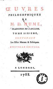 Oeuvres philosophiques de m. D. Hume, traduites de l'anglois ..: Tome sixieme contenant les Essais moraux & politiques, Volume6