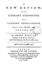 A New Review: With Literary Curiosities, and Literary Intelligence, for the Year ..., Volume 3