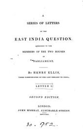 A series of letters on the East India question. Letter 1