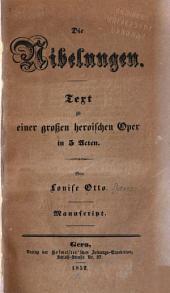 Die Nibelungen: Text zu einer grossen heroischen Oper in 5 Acten