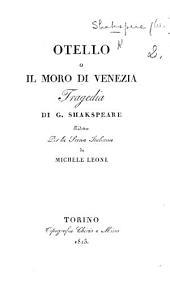 Otello o il Moro di Venezia. Tragedia ... ridotta per la scena italiana da M. Leoni