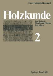 Holzkunde: Band 2 Zur Biologie, Physik und Chemie des Holzes, Ausgabe 2
