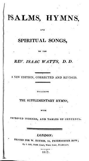 Psalms  Hymns  and Spiritual Songs  by the Rev  Isaac Watts     A new edition  corrected  and revised  including the supplementary hymns  etc PDF