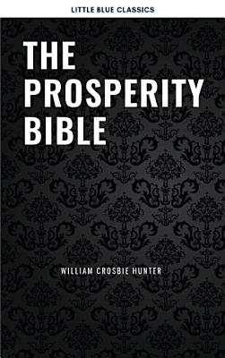 The Prosperity Bible  The Greatest Writings of All Time On The Secrets To Wealth And Prosperity PDF