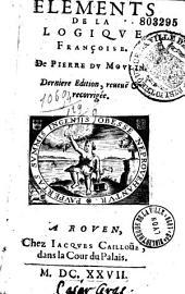 La philosophie françoise de Pierre Du Moulin. Elémens de la logique françoise