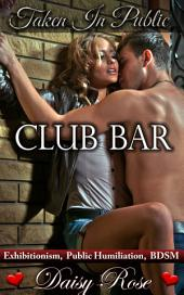 "Club Bar: Book 6 of ""Taken In Public"""
