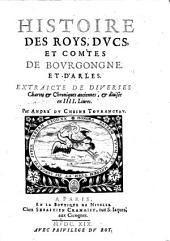 Histoire des Roys, Ducs et Comtes de Bourgogne et d'Arles, extraicte de diverses chartes et chroniques, anciennes et divisee en 4 livres: Volume2
