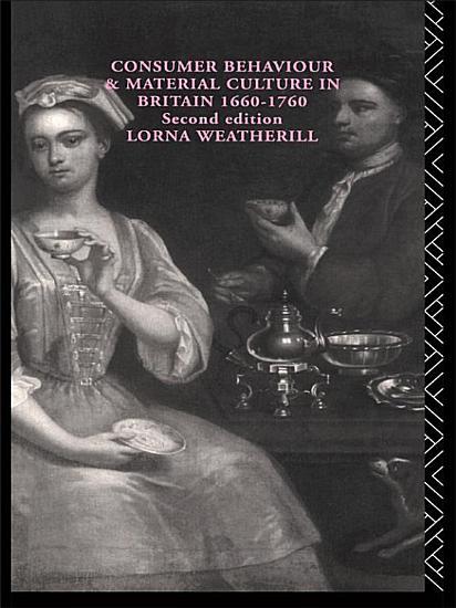 Consumer Behaviour and Material Culture in Britain  1660 1760 PDF