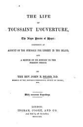 The Life of Toussaint L'Ouverture, the Negro Patriot of Hayti, Etc