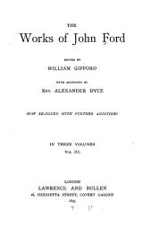 The lady's trial. The sun's darling, by J. Ford and T. Decker. The witch of Edmonton, by W. Rowley, T. Dekker, J. Ford, &c. Fame's memorial. Poems by Ford. Honour triumphant. A line of life. Glossarial index