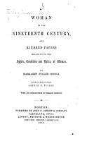 Woman in the Nineteenth Century  and kindred papers relating to the Sphere  condition and duties of Woman     Edited by     A  B  Fuller  With an introduction by H  Greeley PDF