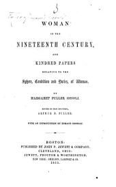 Woman in the Nineteenth Century, and kindred papers relating to the Sphere, condition and duties of Woman ... Edited by ... A. B. Fuller. With an introduction by H. Greeley