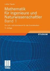 Mathematik für Ingenieure und Naturwissenschaftler Band 1: Ein Lehr- und Arbeitsbuch für das Grundstudium, Ausgabe 11