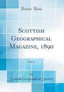 Scottish Geographical Magazine, 1890, Vol. 6 (Classic Reprint)