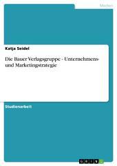 Die Bauer Verlagsgruppe - Unternehmens- und Marketingstrategie