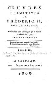 Oeuvres primitives de Fréderic II, roi de Prusse; ou, Collection des ouvrages qu'il publia pendant son règne: Volume3