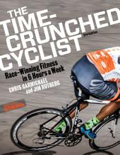 The Time-Crunched Cyclist: Race-Winning Fitness in 6 Hours a Week, 3rd Ed., Edition 3