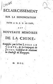 Eclaircissement sur la denonciation faite a N.S.P. le Pape, des nouveaux memoires de la Chine, composez par le pere Louis Le Comte, de la Compagnie de Jesus, ..
