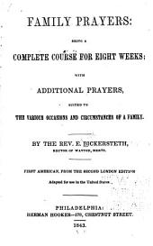 Family Prayers: Being a Complete Course for Eight Weeks ; with Additional Prayers Adapted for Use in the United States, and the Various Occasions and Circumstances of a Family