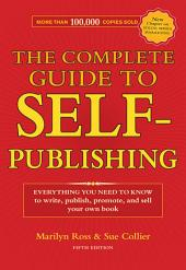 The Complete Guide to Self-Publishing: Everything You Need to Know to Write, Publish, Promote and Sell Your Own Book, Edition 5