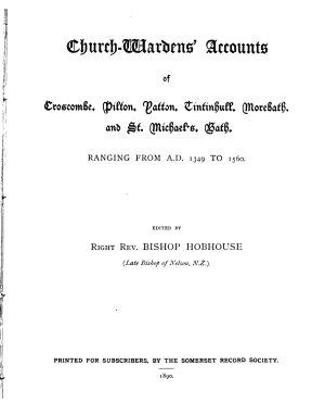 Church wardens  Accounts of Croscombe  Pilton  Patton  Tintinhull  Morebath  and St  Michael s  Bath PDF