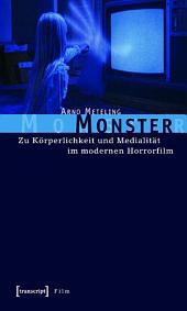 Monster: Zu Körperlichkeit und Medialität im modernen Horrorfilm