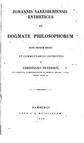 Johannis Saresberiensis entheticus de dogmate philosophorum: nunc primum editus et commentariis instructus