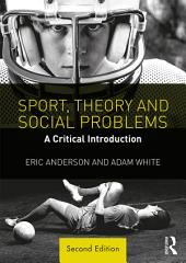 Sport, Theory and Social Problems: A Critical Introduction, Edition 2