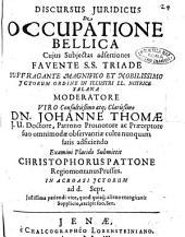 Discursus juridicus de occupatione bellica cujus subjectas adsertiones ... moderatore ... Johanne Thomae ... submittit Christophorus Pattone Regiomontanus Prussus. ..