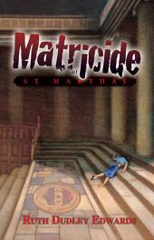 Matricide at St. Martha's: A Robert Amiss/Baronness Jack Troutback Mystery