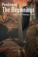 Pendragon  The Beginnings  King Arthur   Pendragon Series PDF