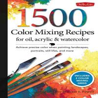 1 500 Color Mixing Recipes for Oil  Acrylic   Watercolor PDF