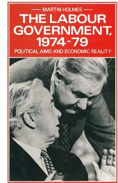 The Labour Government, 1974–79: Political Aims and Economic Reality