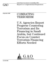 Combating Terrorism: U. S. Agencies Report Progress Countering Terrorism and Its Financing in Saudi Arabia, But Continued Focus on Counter Terrorism Financing Needed