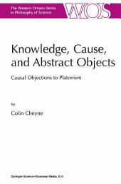 Knowledge, Cause, and Abstract Objects: Causal Objections to Platonism