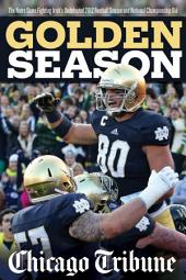 Golden Season: The Notre Dame Fighting Irish's Undefeated 2012 Football Season and National Championship Bid