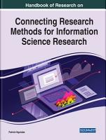 Handbook of Research on Connecting Research Methods for Information Science Research PDF