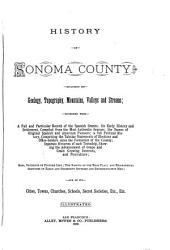 History of Sonoma County [Cal.]: Including Its Geology, Topography, Mountains, Valleys and Streams; with a Full and Particular Record of the Spanish Grants; Its Early History and Settlement