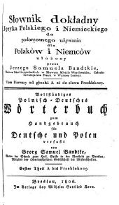 Slownik dokladny Jezyka Polskiego i Niemieckiego etc. (Vollständiges Polnisch-Deutsches Wörterbuch zum Handgebrauch für Deutsche und Polen.)