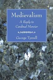 Medievalism: A Reply to Cardinal Mercier