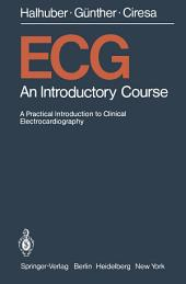 ECG: An Introductory Course A Practical Introduction to Clinical Electrocardiography